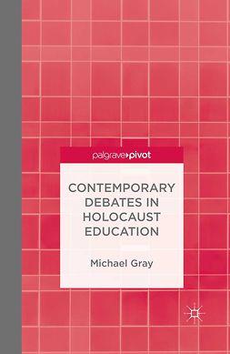 Gray, Michael - Contemporary Debates in Holocaust Education, ebook