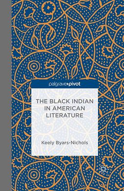 Byars-Nichols, Keely - The Black Indian in American Literature, ebook