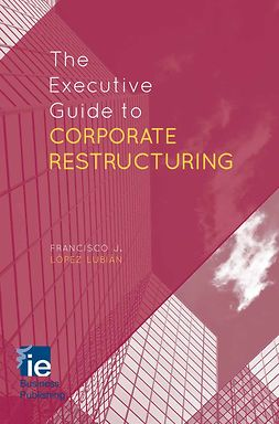 Lubián, Francisco J. López - The Executive Guide to Corporate Restructuring, e-bok