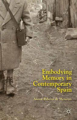 Menezes, Alison Ribeiro - Embodying Memory in Contemporary Spain, ebook
