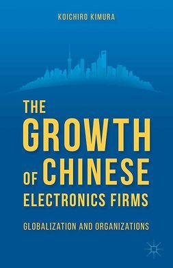 Kimura, Koichiro - The Growth of Chinese Electronics Firms, ebook