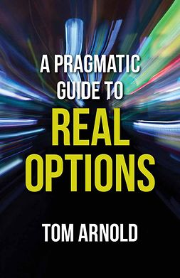 Arnold, Tom - A Pragmatic Guide to Real Options, ebook