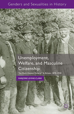 Levine-Clark, Marjorie - Unemployment, Welfare, and Masculine Citizenship, e-kirja