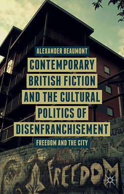 Beaumont, Alexander - Contemporary British Fiction and the Cultural Politics of Disenfranchisement, ebook