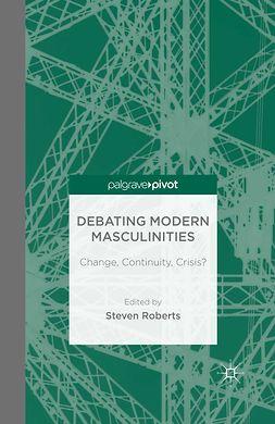 Roberts, Steven - Debating Modern Masculinities: Change, Continuity, Crisis?, ebook