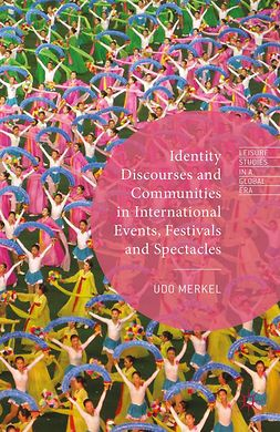 Merkel, Udo - Identity Discourses and Communities in International Events, Festivals and Spectacles, e-kirja