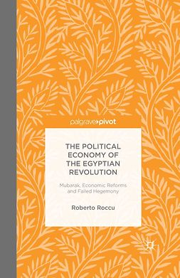 Roccu, Roberto - The Political Economy of the Egyptian Revolution: Mubarak, Economic Reforms and Failed Hegemony, e-kirja