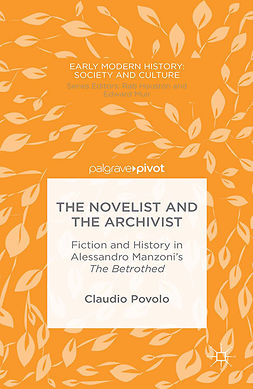 "Povolo, Claudio - The Novelist and the Archivist: Fiction and History in Alessandro Manzoni's <Emphasis Type=""Italic"">The Betrothed</Emphasis>, ebook"