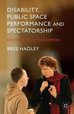 Hadley, Bree - Disability, Public Space Performance and Spectatorship, ebook