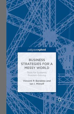 Barabba, Vincent P. - Business Strategies for a Messy World: Tools for Systemic Problem-Solving, e-bok