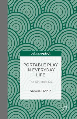 Tobin, Samuel - Portable Play in Everyday Life: The Nintendo DS, e-bok