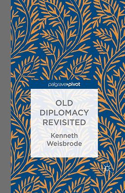 Weisbrode, Kenneth - Old Diplomacy Revisited: A Study in the Modern History of Diplomatic Transformations, ebook