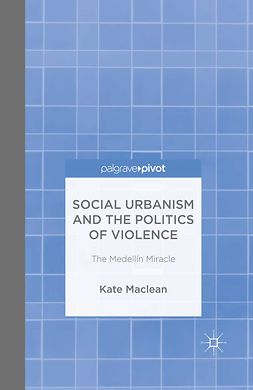 Maclean, Kate - Social Urbanism and the Politics of Violence: The Medellín Miracle, ebook