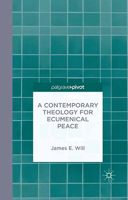 Will, James E. - A Contemporary Theology for Ecumenical Peace, ebook