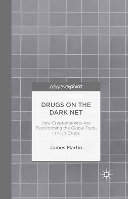 Martin, James - Drugs on the Dark Net: How Cryptomarkets are Transforming the Global Trade in Illicit Drugs, e-bok