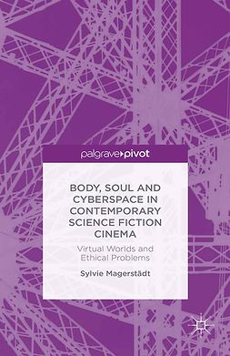Magerstädt, Sylvie - Body, Soul and Cyberspace in Contemporary Science Fiction Cinema: Virtual Worlds and Ethical Problems, ebook