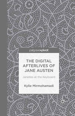 Mirmohamadi, Kylie - The Digital Afterlives of Jane Austen: Janeites at the Keyboard, ebook