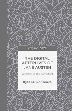 Mirmohamadi, Kylie - The Digital Afterlives of Jane Austen: Janeites at the Keyboard, ebook