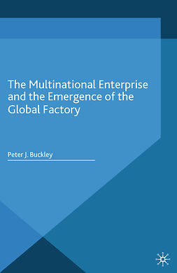 Buckley, Peter J. - The Multinational Enterprise and the Emergence of the Global Factory, e-bok