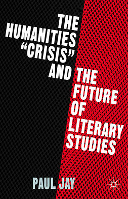 "Jay, Paul - The Humanities ""Crisis"" and the Future of Literary Studies, ebook"