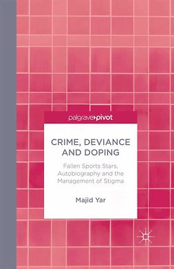 Yar, Majid - Crime, Deviance and Doping: Fallen Sports Stars, Autobiography and the Management of Stigma, e-kirja