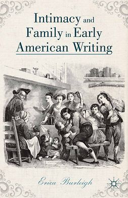Burleigh, Erica - Intimacy and Family in Early American Writing, ebook