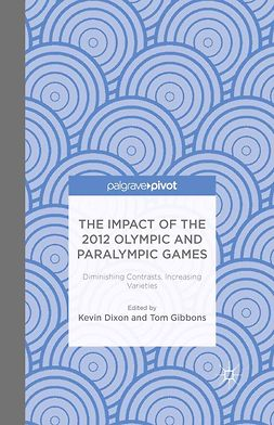 Dixon, Kevin - The Impact of the 2012 Olympic and Paralympic Games: Diminishing Contrasts, Increasing Varieties, ebook