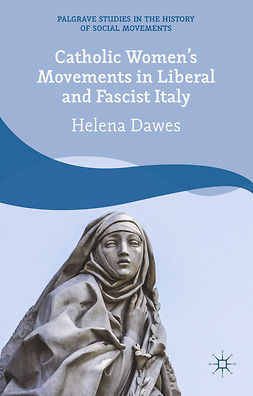 Dawes, Helena - Catholic Women's Movements in Liberal and Fascist Italy, e-kirja