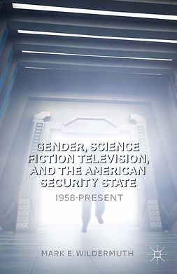 Wildermuth, Mark E. - Gender, Science Fiction Television, and the American Security State, e-kirja