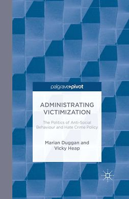 Duggan, Marian - Administrating Victimization: The Politics of Anti-Social Behaviour and Hate Crime Policy, ebook