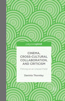 Thornley, Davinia - Cinema, Cross-Cultural Collaboration, and Criticism: Filming on an Uneven Field, ebook
