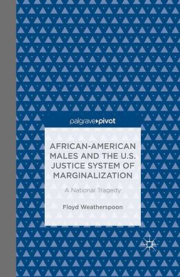 Weatherspoon, Floyd - African-American Males and the U.S. Justice System of Marginalization: A National Tragedy, ebook