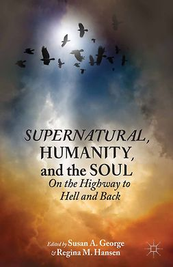 "George, Susan A. - <Emphasis Type=""Italic"">Supernatural</Emphasis>, Humanity, and the Soul, e-bok"