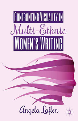 Laflen, Angela - Confronting Visuality in Multi-Ethnic Women's Writing, e-kirja