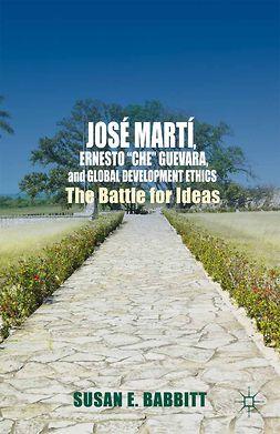 "Babbitt, Susan E. - José Martí, Ernesto ""Che"" Guevara, and Global Development Ethics, ebook"