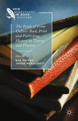 McElligott, Jason - The Perils of Print Culture, e-bok