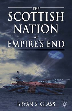Glass, Bryan S. - The Scottish Nation at Empire's End, ebook