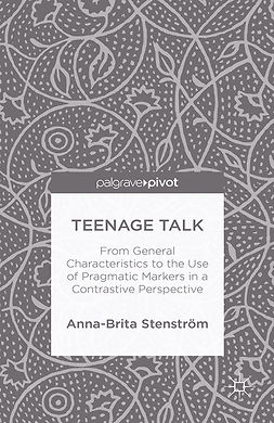 Stenström, Anna-Brita - Teenage Talk: From General Characteristics to the Use of Pragmatic Markers in a Contrastive Perspective, ebook