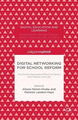Heron-Hruby, Alison - Digital Networking for School Reform: The Online Grassroots Efforts of Parent and Teacher Activists, e-kirja