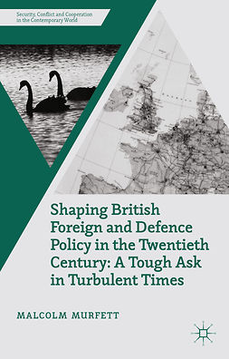 Murfett, Malcolm H. - Shaping British Foreign and Defence Policy in the Twentieth Century, ebook