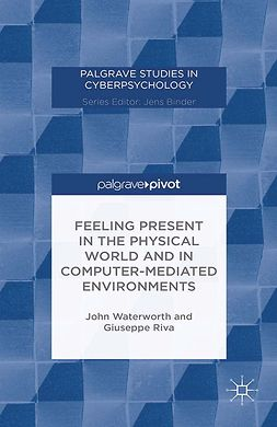 Riva, Giuseppe - Feeling Present in the Physical World and in Computer-Mediated Environments, e-bok