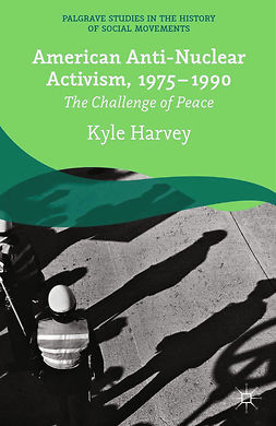 Harvey, Kyle - American Anti-Nuclear Activism, 1975–1990, ebook