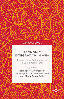 Andreosso-O'Callaghan, Bernadette - Economic Integration in Asia: Towards the Delineation of a Sustainable Path, ebook
