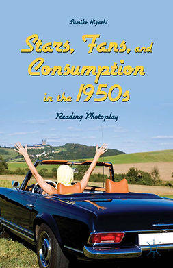 Higashi, Sumiko - Stars, Fans, and Consumption in the 1950s, e-kirja