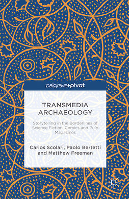 Bertetti, Paolo - Transmedia Archaeology: Storytelling in the Borderlines of Science Fiction, Comics and Pulp Magazines, ebook
