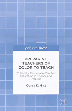 Gist, Conra D. - Preparing Teachers of Color to Teach: Culturally Responsive Teacher Education in Theory and Practice, ebook