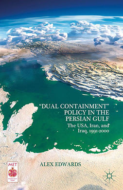 "Edwards, Alex - ""Dual Containment"" Policy in the Persian Gulf, e-kirja"