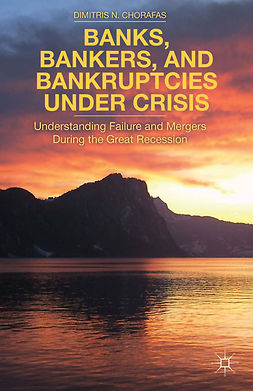Chorafas, Dimitris N. - Banks, Bankers, and Bankruptcies under Crisis, ebook