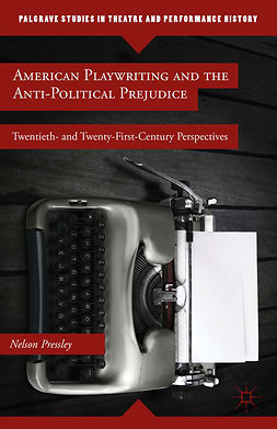 Pressley, Nelson - American Playwriting and the Anti-Political Prejudice, ebook