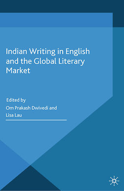 Dwivedi, Om Prakash - Indian Writing in English and the Global Literary Market, e-kirja